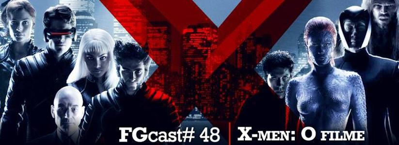 FGcast #48 - X-Men - O Filme