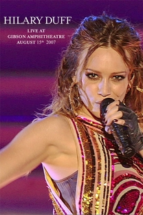 Hilary Duff: Live At Gibson Amphitheatre August 15th, 2007 - Poster / Capa / Cartaz - Oficial 1