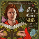 Trevor Moore: The Story of Our Times (Trevor Moore: The Story of Our Times)