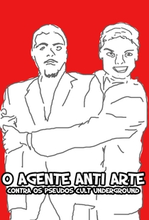 O Agente Anti Arte Contra os Pseudos Cult Underground - Poster / Capa / Cartaz - Oficial 1