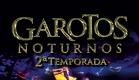 CHAMADA DE ELENCO - Garotos Noturnos 2ª Temporada