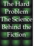 The Hard Problem: The Science Behind the Fiction (The Hard Problem: The Science Behind the Fiction)