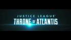 Trailer Justice League: Throne of Atlantis