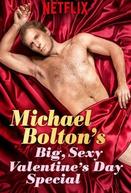 Michael Bolton's Big, Sexy Valentine's Day Special (Michael Bolton's Big, Sexy Valentine's Day Special)