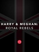 Harry e Meghan: Rebeldes Reais (Harry and Meghan: Royal Rebels)