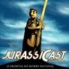 JurassiCast 57 - O Imortal Só Morre no Final
