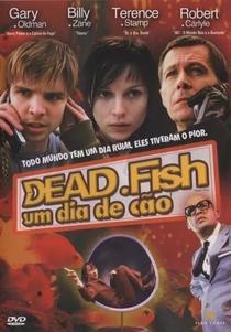 Dead Fish - Um Dia de Cão - Poster / Capa / Cartaz - Oficial 6