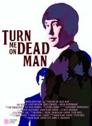 Turn Me On, Dead Man (Turn Me On, Dead Man)