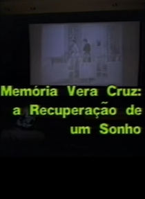 Memória Vera Cruz: A Recuperação de Um Sonho - Poster / Capa / Cartaz - Oficial 1