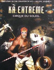 Cirque Du Soleil - KÀ Extreme - Poster / Capa / Cartaz - Oficial 2