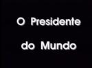 O Presidente do Mundo (O Presidente do Mundo)