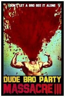 Dude Bro Party Massacre III - Poster / Capa / Cartaz - Oficial 1