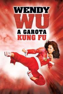 Wendy Wu: A Garota Kung-Fu - Poster / Capa / Cartaz - Oficial 3
