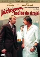 Joachim, put it in the machine! (Jáchyme, hod ho do stroje! )