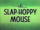 The Slap-Hoppy Mouse (The Slap-Hoppy Mouse)