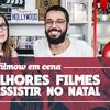 FILMOW EM CENA | Os melhores filmes para assistir no Natal!