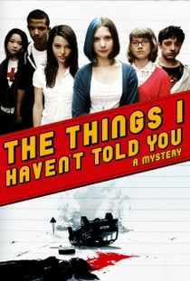 The Things I Haven't Told You - Poster / Capa / Cartaz - Oficial 1