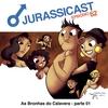 JurassiCast 62 - As Bronhas do Calavera - Parte 01