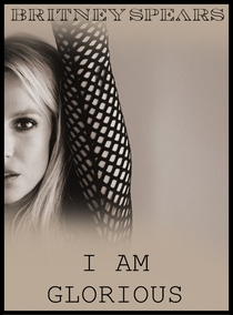 Britney : I am Glorious - Poster / Capa / Cartaz - Oficial 1