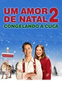 Um Amor de Natal 2: Congelando a Cuca - Poster / Capa / Cartaz - Oficial 2