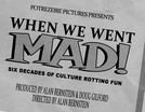When We Went MAD! (When We Went MAD!)
