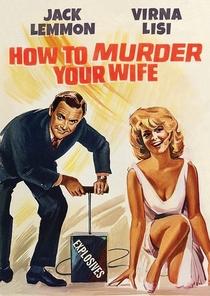 Como Matar Sua Esposa - Poster / Capa / Cartaz - Oficial 5