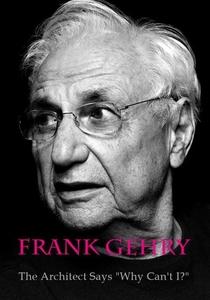 """Frank Gehry: O arquiteto diz ... """"Por que não posso?"""" - Poster / Capa / Cartaz - Oficial 2"""