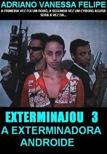 EXTERMINAJOU 3 - A EXTERMINADORA ANDROIDE - Poster / Capa / Cartaz - Oficial 1