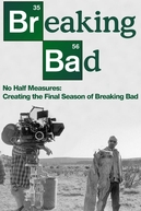 No Half Measures: Creating the Final Season of Breaking Bad (No Half Measures: Creating the Final Season of Breaking Bad)