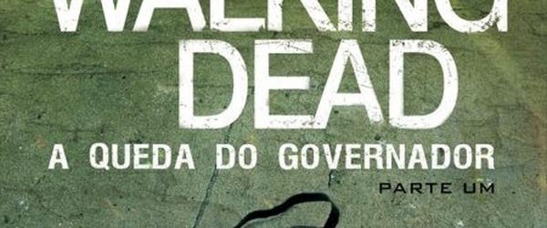 Resenha #14 - The Walking Dead: A Queda do Governador - Parte Um, Robert Kirkman
