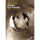 Hélio Oiticica: Museu é o Mundo