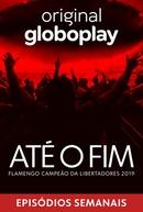 Até o Fim - Flamengo Campeão da Libertadores 2019 (Até o Fim - Flamengo Campeão da Libertadores 2019)