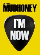 I'M NOW: THE STORY OF MUDHONEY (I'M NOW: THE STORY OF MUDHONEY)