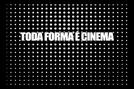 Toda Forma é Cinema