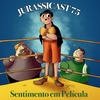 JurassiCast 75 - Sentimento em Película