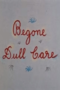 Begone Dull Care - Poster / Capa / Cartaz - Oficial 1