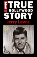 E! True Hollywood Story: Jerry Lewis (E! True Hollywood Story: Jerry Lewis)