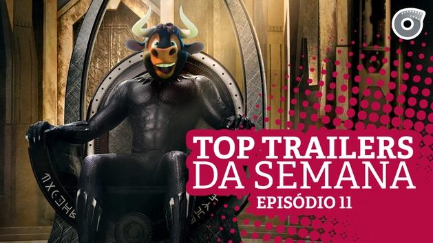 PANTERA NEGRA, O TOURO FERDINANDO e MAIS | TOP Trailers da Semana 11