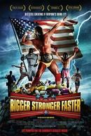 Maior, Mais Forte, Mais Rápido* (Bigger Stronger Faster)