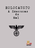 Holocausto: Execução do Mal (Engineering Evil: Inside The Holocaust)