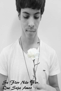 Se Flor Não For, Que Seja Amor - Poster / Capa / Cartaz - Oficial 1