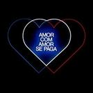 Amor com Amor Se Paga (Amor com Amor Se Paga)