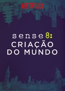 Sense8: Criação do Mundo (Sense8: Creating the World)
