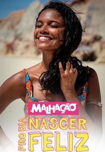 Malhação: Pro Dia Nascer Feliz | 24ª Temporada - Poster / Capa / Cartaz - Oficial 1