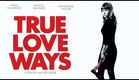 True Love Ways | Festival Trailer ᴴᴰ