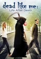 A Morte Lhe Cai Bem - O Filme (Dead Like Me: Life After Death)