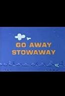 Go Away Stowaway (Go Away Stowaway)
