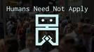 Humans need not apply  (Humans need not apply)