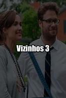 Vizinhos 3 (Neighbors 3)