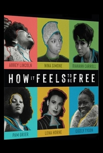 How It Feels to Be Free - Poster / Capa / Cartaz - Oficial 1